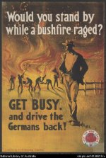 Weston, H.J.  (Harry John), 'Would you stand by while a bushfire raged?  Get busy and drive the Germans back' (1918), NSW Recruiting Committee.  National Library of Australia  a8465001.  http://trove.nla.gov.au/work/9151309?versionId=10606251